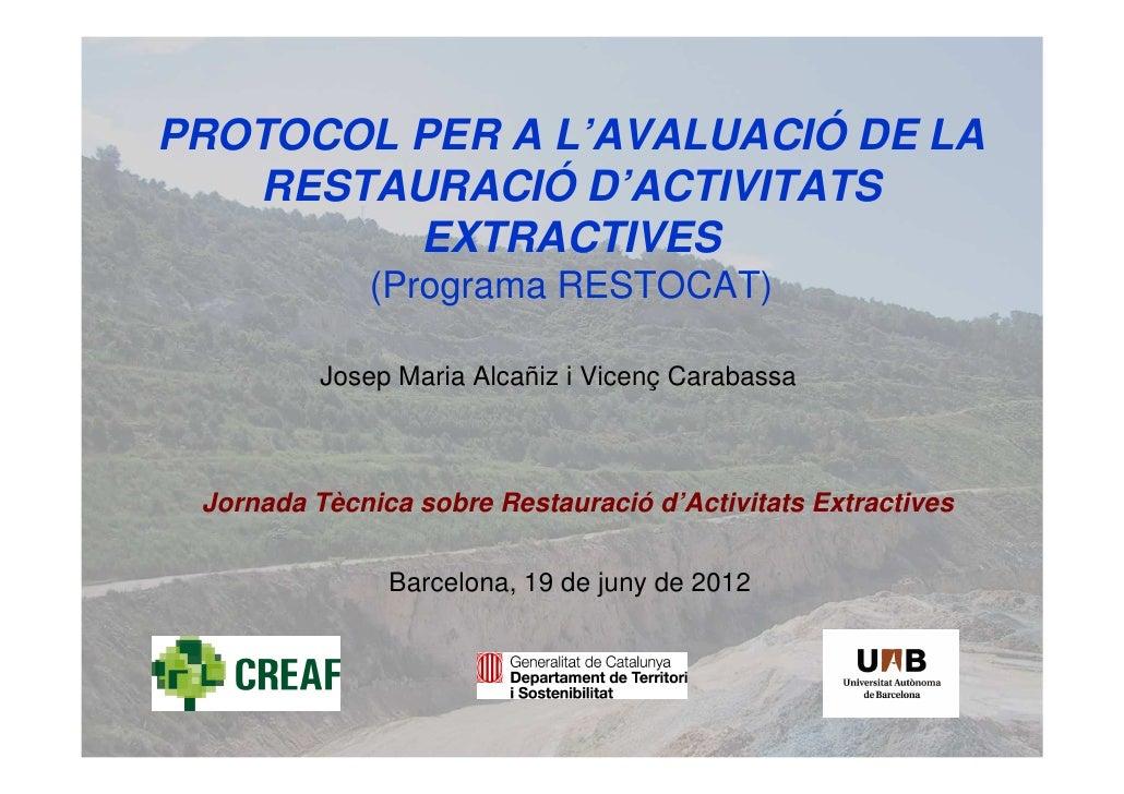 PROTOCOL PER A L'AVALUACIÓ DE LA   RESTAURACIÓ D'ACTIVITATS         EXTRACTIVES             (Programa RESTOCAT)          J...