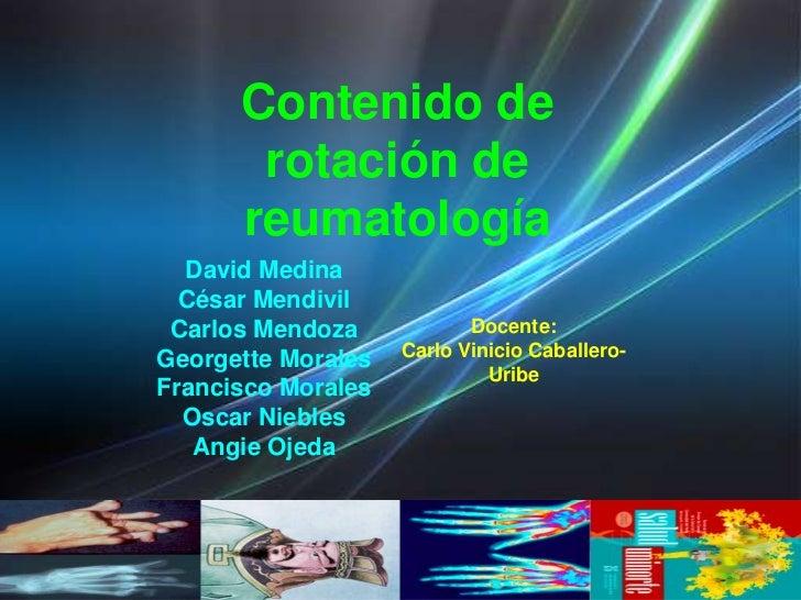 Contenido de       rotación de      reumatología  David Medina  César Mendivil Carlos Mendoza            Docente:Georgette...