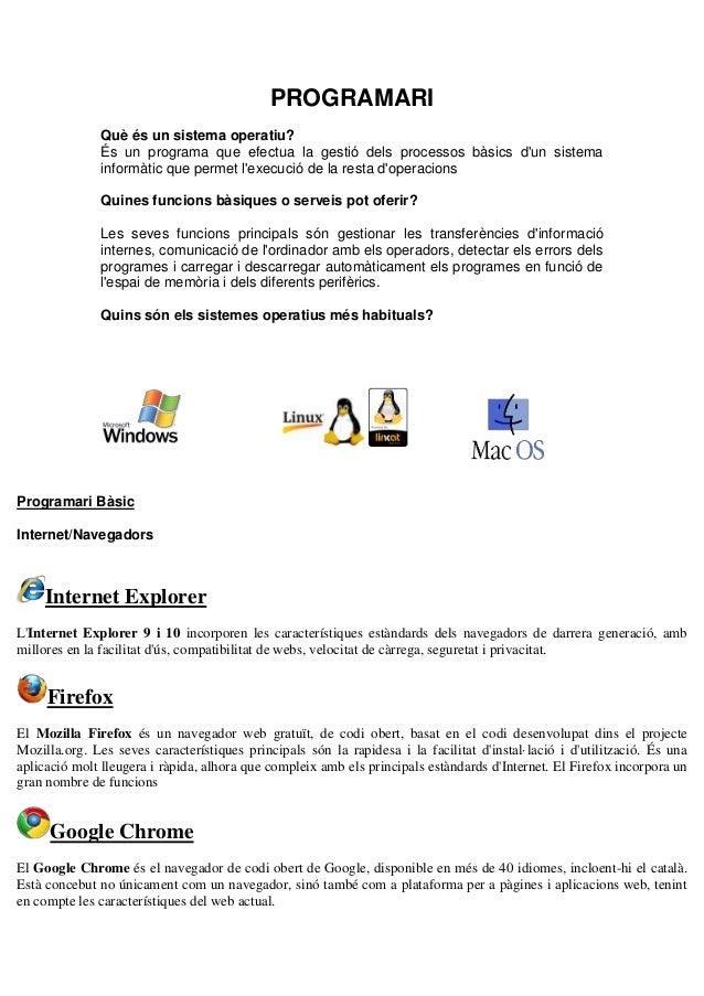 PROGRAMARI Què és un sistema operatiu? És un programa que efectua la gestió dels processos bàsics d'un sistema informàtic ...