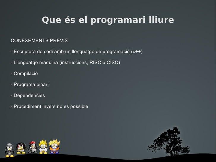 Que és el programari lliure  CONEXEMENTS PREVIS  - Escriptura de codi amb un llenguatge de programació (c++)  - Llenguatge...