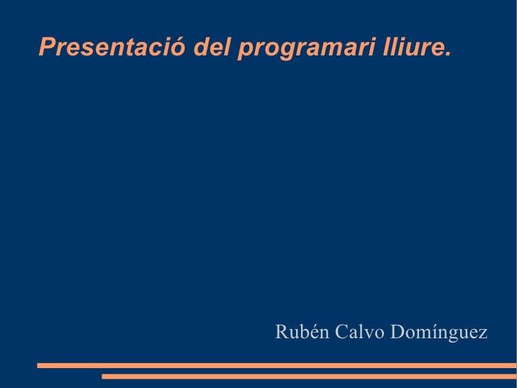 Presentació del programari lliure. Rubén Calvo Domínguez