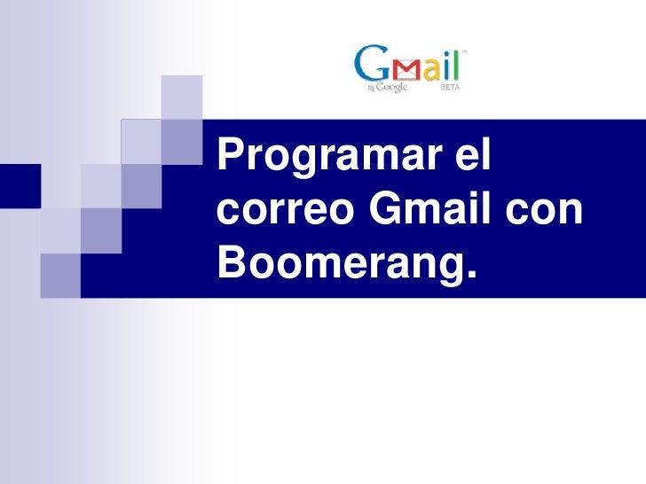 Programar elcorreo Gmail conBoomerang.