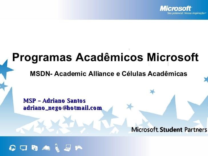 Programas Acadêmicos Microsoft MSP – Adriano Santos [email_address] MSDN- Academic Alliance e Células Acadêmicas