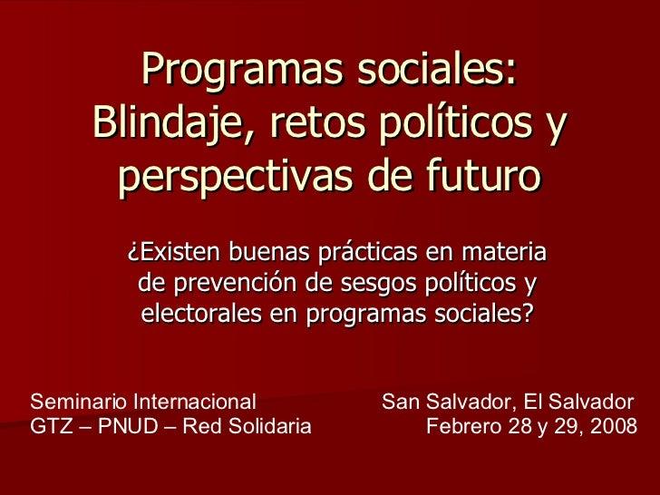 Programas sociales: Blindaje, retos políticos y perspectivas de futuro ¿Existen buenas prácticas en materia de prevención ...
