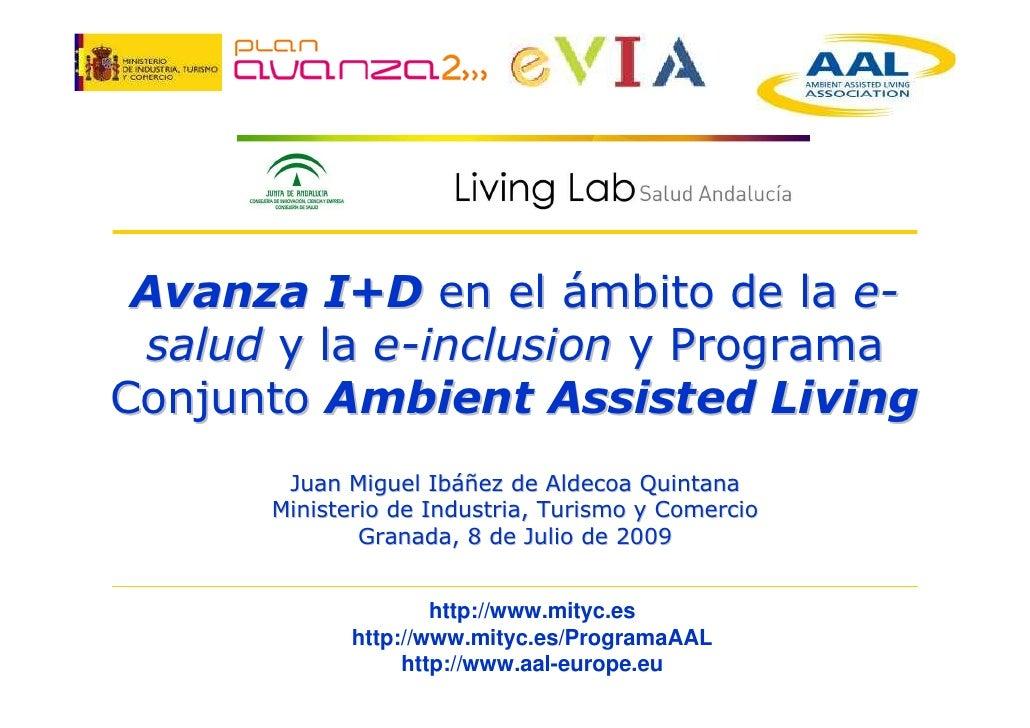 Avanza I+D en el ámbito de la e-  salud y la e-inclusion y Programa Conjunto Ambient Assisted Living        Juan Miguel Ib...