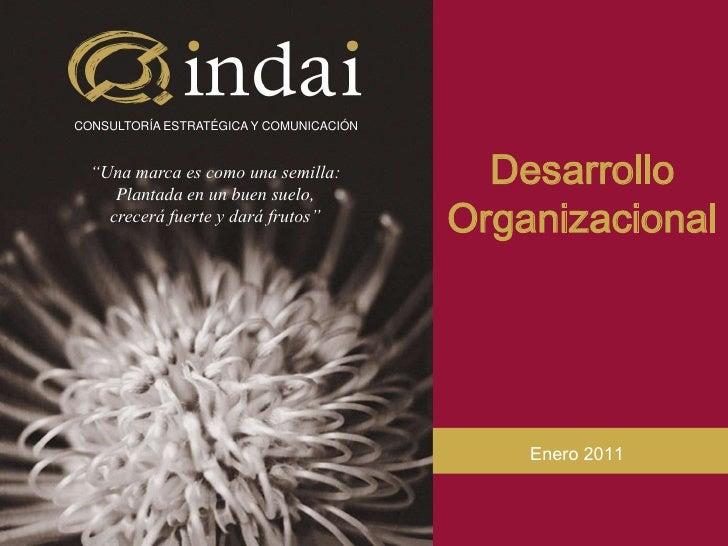 """Desarrollo Organizacional Enero 2011  """" Una marca es como una semilla: Plantada en un buen suelo, crecerá fuerte y dará fr..."""
