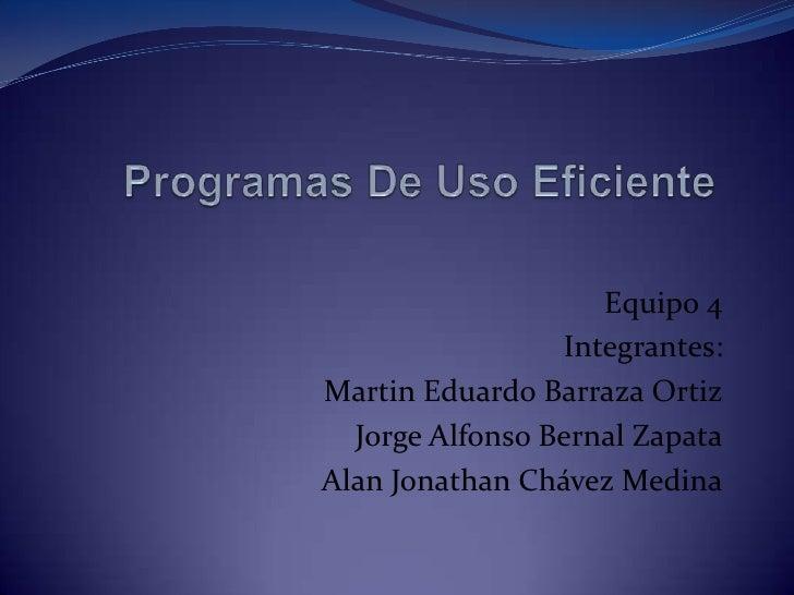 Equipo 4                 Integrantes:Martin Eduardo Barraza Ortiz  Jorge Alfonso Bernal ZapataAlan Jonathan Chávez Medina