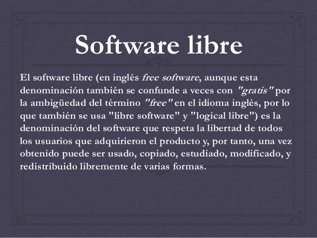 """Software libreEl software libre (en inglés free software, aunque estadenominación también se confunde a veces con """"gratis""""..."""