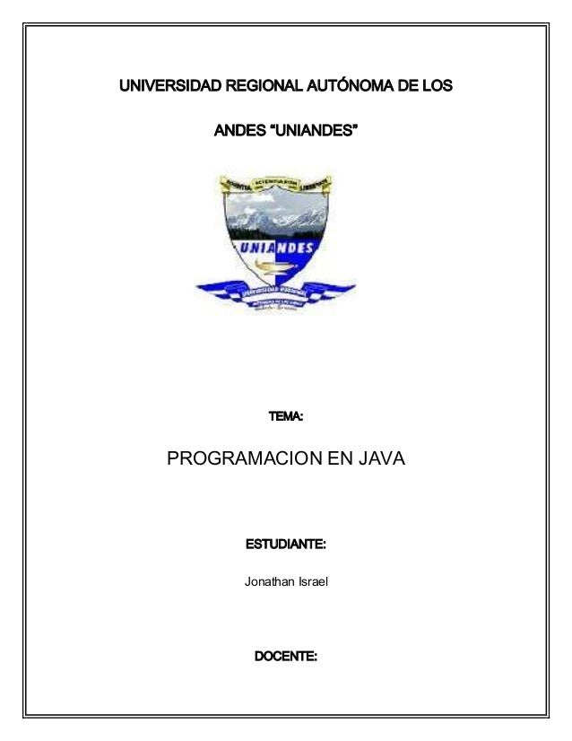"""UNIVERSIDAD REGIONAL AUTÓNOMA DE LOS ANDES """"UNIANDES"""" TEMA: PROGRAMACION EN JAVA ESTUDIANTE: Jonathan Israel DOCENTE:"""