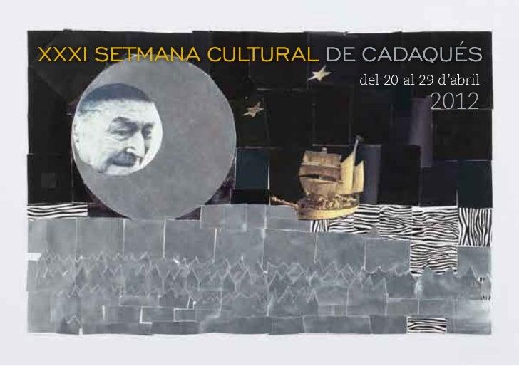 XXXISETMANA CULTURAL DE CADAQUÉS                       del 20 al 29 d'abril                                  2012