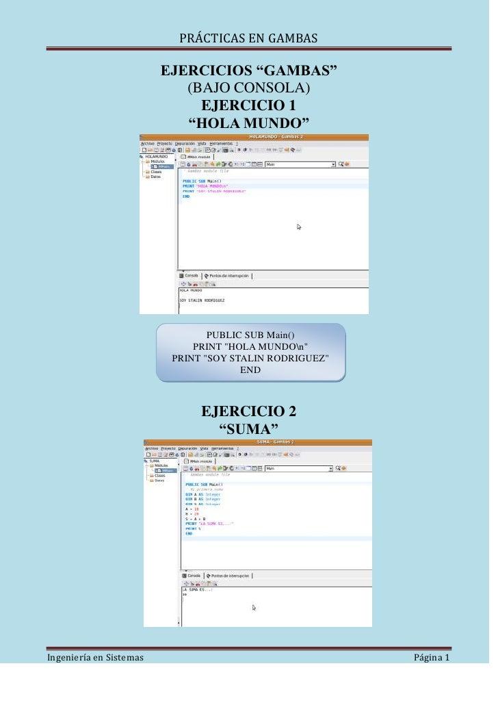 """EJERCICIOS """"GAMBAS""""<br />(BAJO CONSOLA)<br />EJERCICIO 1<br />""""HOLA MUNDO""""<br />140398550800<br />PUBLIC SUB Main()PRINT """"..."""