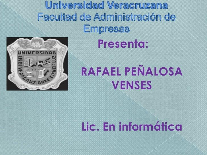 Universidad Veracruzana Facultad de Administración de Empresas<br />         Presenta:<br />RAFAEL PEÑALOSA VENSES<br />Li...