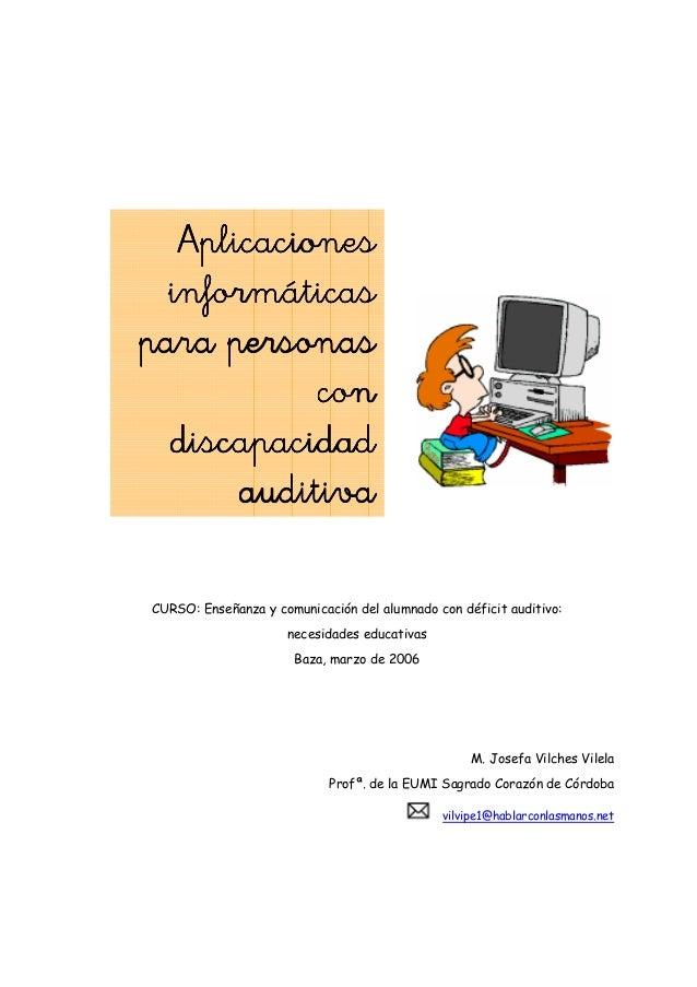 CURSO: Enseñanza y comunicación del alumnado con déficit auditivo:necesidades educativasBaza, marzo de 2006M. Josefa Vilch...