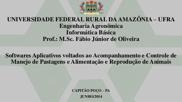 UNIVERSIDADE FEDERAL RURAL DAAMAZÔNIA – UFRA Engenharia Agronômica Informática Básica Prof.: M.Sc. Fábio Júnior de Oliveir...