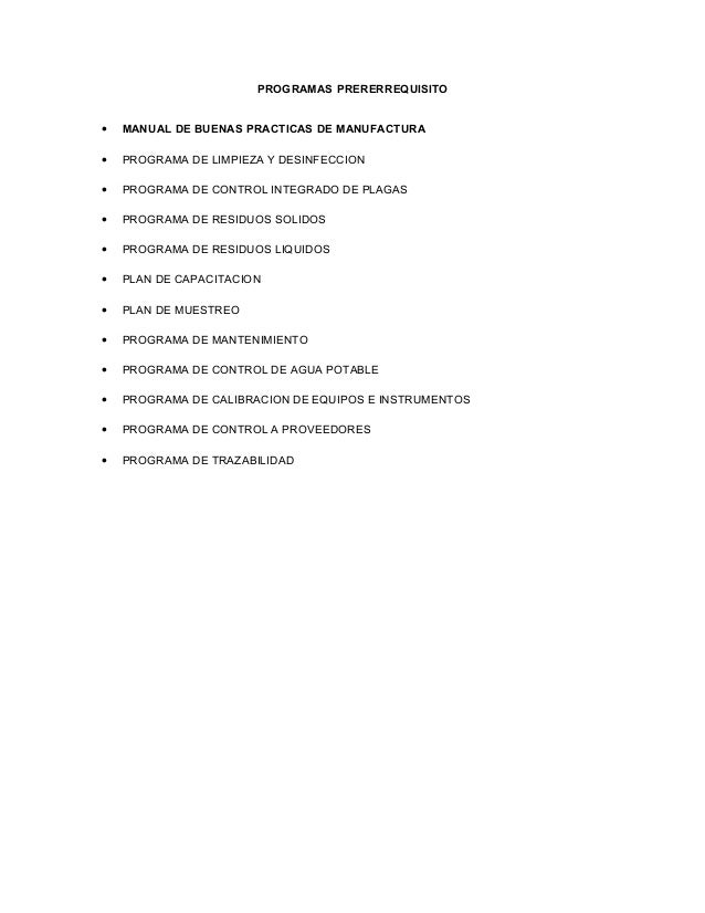 PROGRAMAS PRERERREQUISITO•   MANUAL DE BUENAS PRACTICAS DE MANUFACTURA•   PROGRAMA DE LIMPIEZA Y DESINFECCION•   PROGRAMA ...
