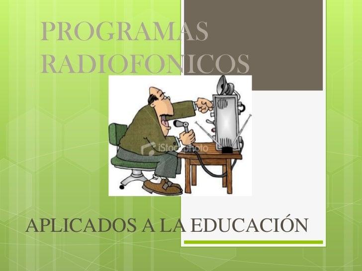 PROGRAMAS RADIOFONICOSAPLICADOS A LA EDUCACIÓN