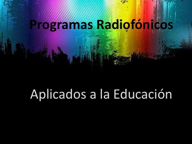 Programas Radiofónicos<br />Aplicados a la Educación<br />