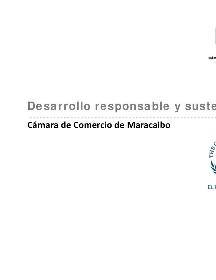 Desarrollo responsable y sustentableCámaradeComerciodeMaracaiboCá     d C      i d M       ib