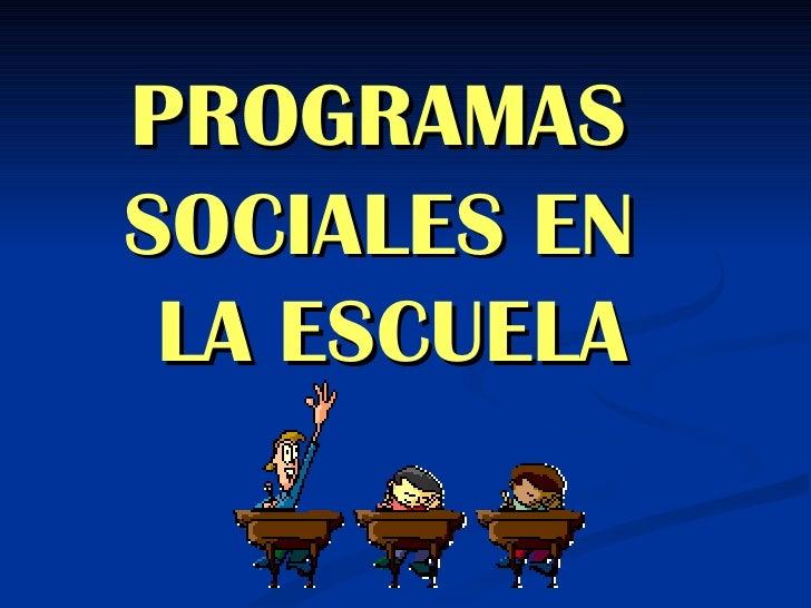 PROGRAMASSOCIALES EN LA ESCUELA