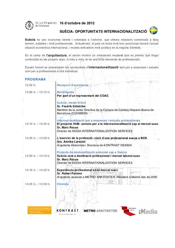 16 d'octubre de 2012                          SUÈCIA: OPORTUNITATS INTERNACIONALITZACIÓSuècia és una economia oberta i ori...