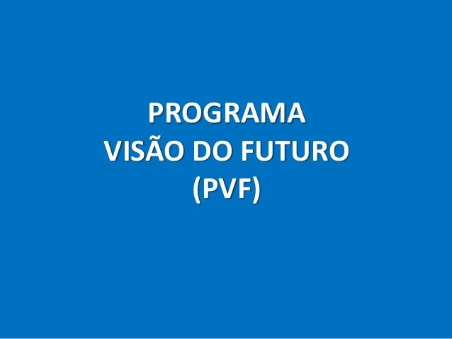 PROGRAMAVISÃO DO FUTURO      (PVF)