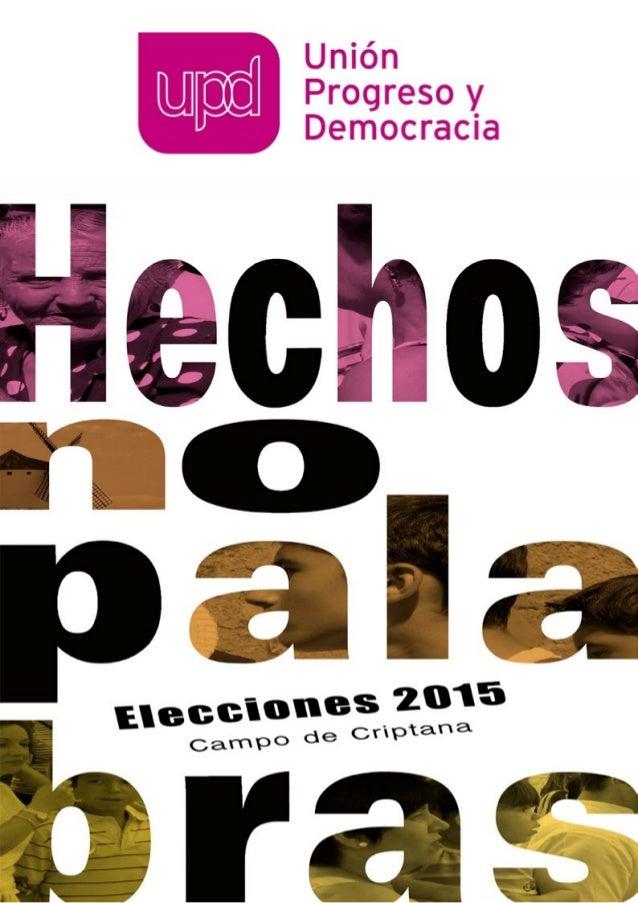 UNIÓN PROGRESO Y DEMOCRACIA CAMPO DE CRIPTANA ELECCIONES 2015 Hechos, no palabras 2 Afrontamos unas nuevas elecciones y Un...