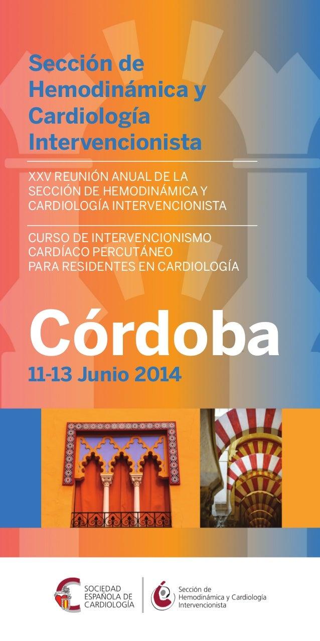Sección de Hemodinámica y Cardiología Intervencionista 11-13 Junio 2014 Córdoba XXV REUNIÓN ANUAL DE LA SECCIÓN DE HEMODIN...
