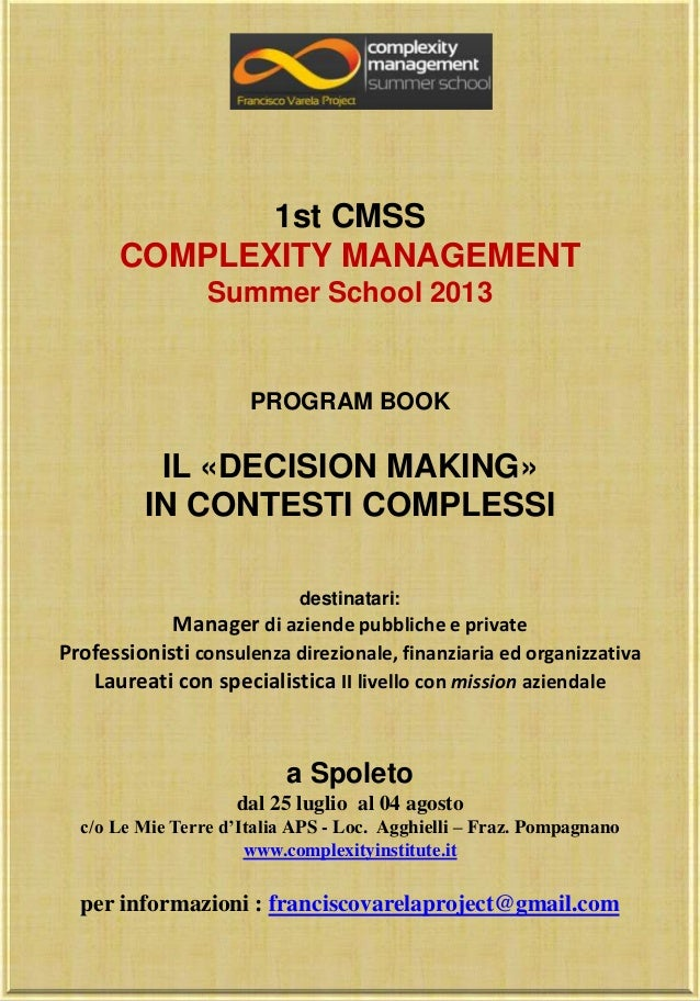 1st CMSSCOMPLEXITY MANAGEMENTSummer School 2013PROGRAM BOOKIL «DECISION MAKING»IN CONTESTI COMPLESSIdestinatari:Manager di...