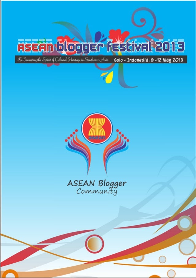2  ASEAN Blogger Festival 2013   Solo - Indonesia, 9 - 12 May 2013  3Re-Inventing the Spirit of Cultural Heritage in South...