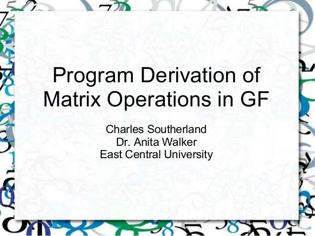 Program Derivation of Matrix Operations in GF