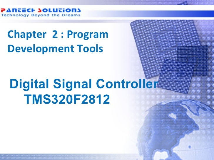 Chapter 2 : Program Development Tools  Digital Signal Controller    TMS320F2812Technology beyond the Dreams™   Copyright ©...