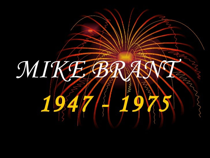 MIKE BRANT 1947 - 1975