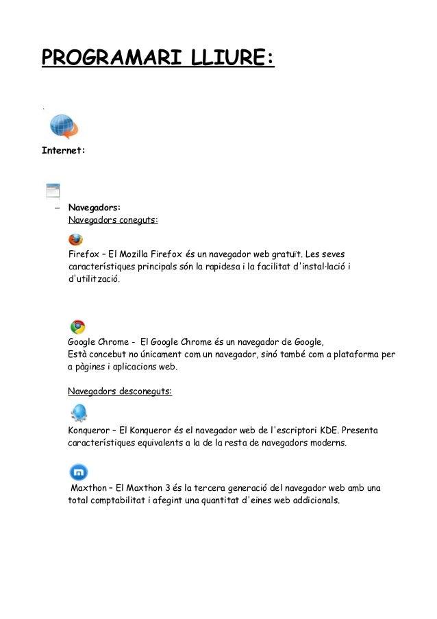PROGRAMARI LLIURE: Internet: – Navegadors: Navegadors coneguts: Firefox – El Mozilla Firefox és un navegador web gratuït. ...