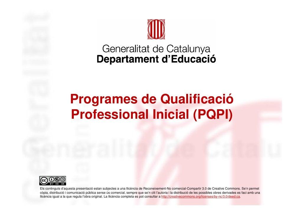 Programes de Qualificació                      Professional Inicial (PQPI)     Els continguts d'aquesta presentació estan ...
