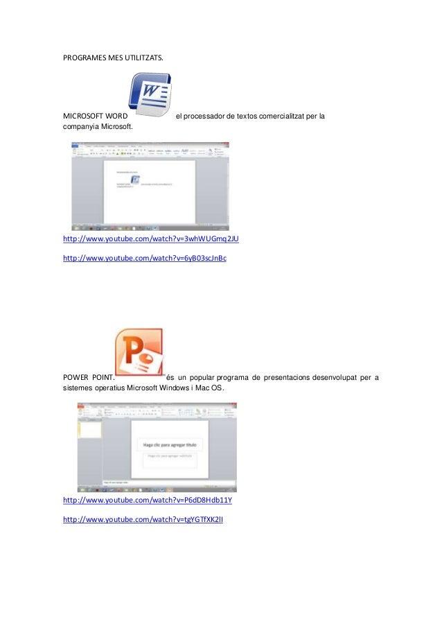 PROGRAMES MES UTILITZATS.MICROSOFT WORD el processador de textos comercialitzat per lacompanyia Microsoft.http://www.youtu...