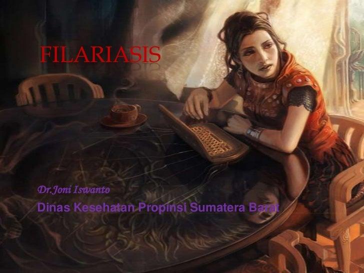 FILARIASISDr.Joni IswantoDinas Kesehatan Propinsi Sumatera Barat