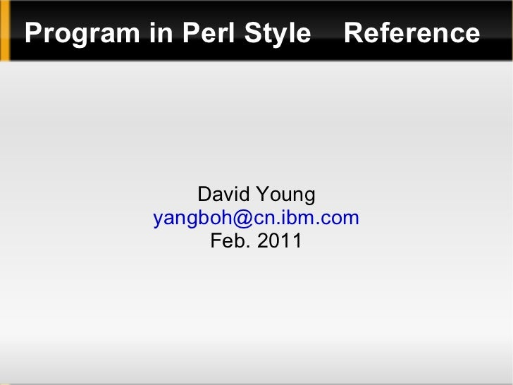 Program in Perl Style    Reference             David Young         yangboh@cn.ibm.com              Feb. 2011