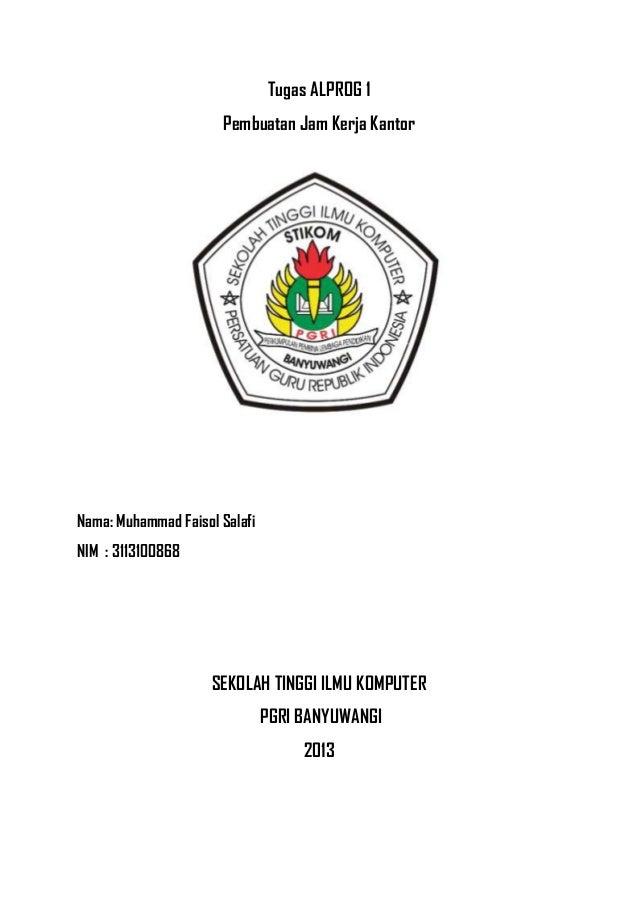 Tugas ALPROG 1 Pembuatan Jam Kerja Kantor  Nama: Muhammad Faisol Salafi NIM : 3113100868  SEKOLAH TINGGI ILMU KOMPUTER PGR...