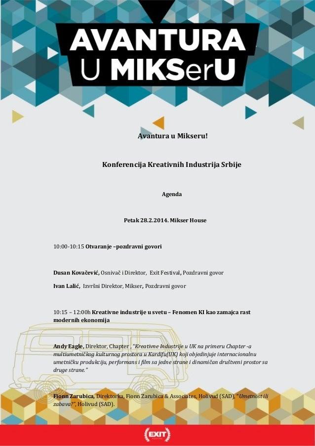 Avantura u Mikseru!  Konferencija Kreativnih Industrija Srbije  Agenda  Petak 28.2.2014. Mikser House  10:00-10:15 Otvaran...