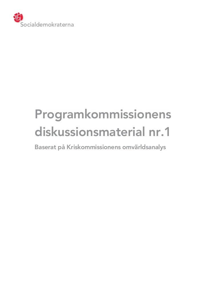 Socialdemokraterna    Programkommissionens    diskussionsmaterial nr.1    Baserat på Kriskommissionens omvärldsanalys