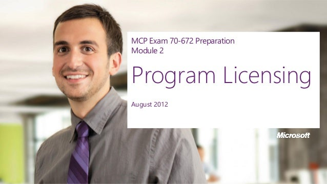 MCP Exam 70-672 Preparation Module 2 Program Licensing August 2012