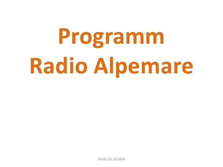 Programm Radio Alpemare<br />Stand: 02.10.2009<br />