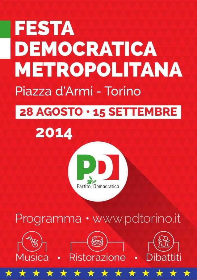 FESTA DEMOCRATICA METROPOLITANA Piazza d'Armi - Torino 2014 Programma • www.pdtorino.it 28 AGOSTO • 15 SETTEMBRE Dibattiti...