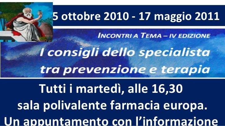 5 ottobre 2010 - 17 maggio 2011  Tutti i martedì, alle 16,30  sala polivalente farmacia europa. Un appuntamento con l'info...