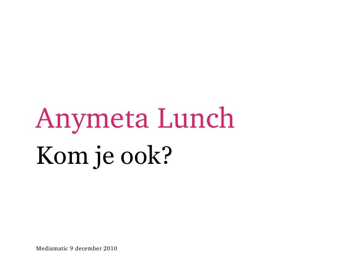 Anymeta Lunch <ul><li>Kom je ook?  </li></ul><ul><li>Mediamatic 9 december 2010 </li></ul>