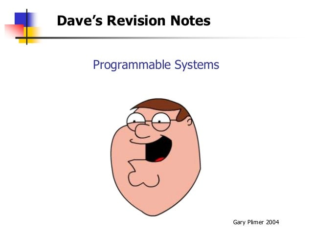 Dave's Revision Notes    Programmable Systems                           Gary Plimer 2004