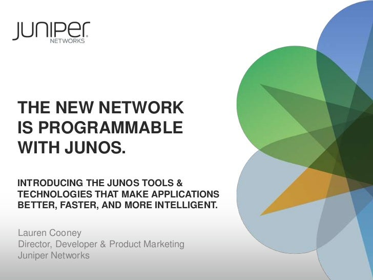 The New NetworkIs programmablewith Junos.Introducing The Junos Tools & technologies that make applicationsbetter, faster, ...