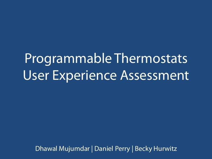 Programmable Thermostats User Experience Assessment<br />DhawalMujumdar | Daniel Perry | Becky Hurwitz<br />