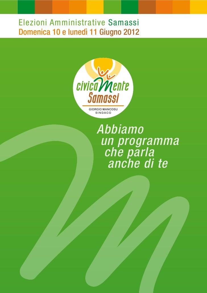 Elezioni Amministrative SamassiDomenica 10 e lunedì 11 Giugno 2012                      Abbiamo                       un p...