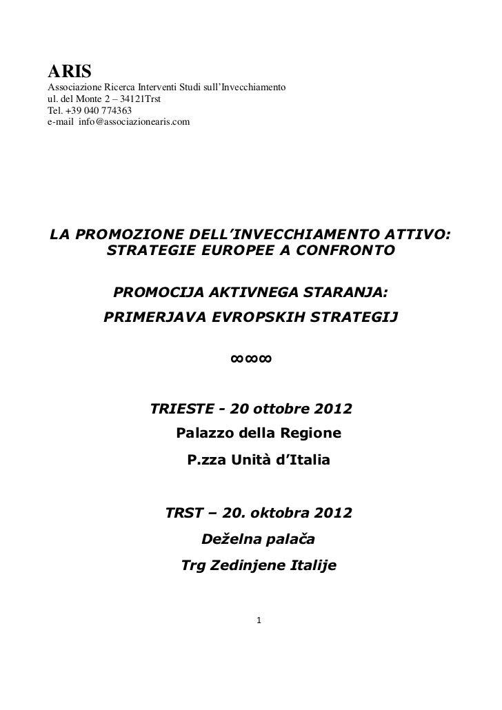 ARISAssociazione Ricerca Interventi Studi sull'Invecchiamentoul. del Monte 2 – 34121TrstTel. +39 040 774363e-mail info@ass...